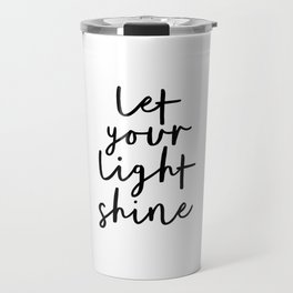 Let Your Light Shine black and white monochrome typography poster design home wall bedroom decor Travel Mug