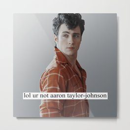 lol ur not aaron taylor-johnson Metal Print
