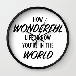 How Wonderful Life Is Now You're In The World Wall Clock