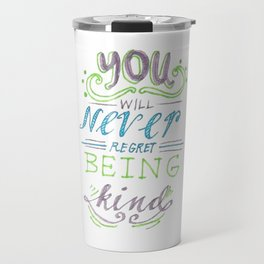 No Regrets, Just Kindness Travel Mug