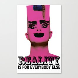 REALITY IS FOR EVERYBODY ELSE Canvas Print