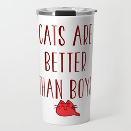 Cats Are Better Than Boys Travel Mug