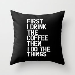 First I Drink the Coffee Then I Do The Things black and white bedroom poster home wall decor canvas Throw Pillow