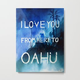 I love you from here to Oahu Metal Print