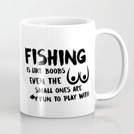 Fishing Is Like Boobs Coffee Mug