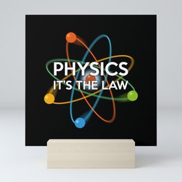 PHYSICS. IT'S THE LAW Mini Art Print