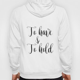 To HAVE and to HOLD // black and white printable // printable wall decor Hoody