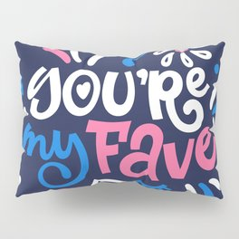 YOU're my FAVE. LOVE lettering. Pillow Sham