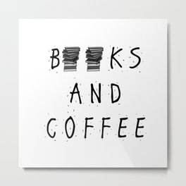Books and Coffee! Metal Print