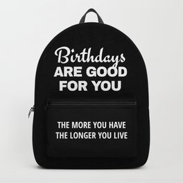 Birthdays are Good for You The More You Have The Longer You Live (Black) Backpack