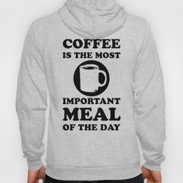 COFFEE IS THE MOST IMPORTANT MEAL OF THE DAY T-SHIRT Hoody