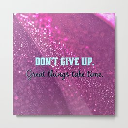 Don't give up. Metal Print
