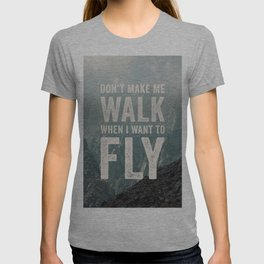 Don't Make Me Walk When I Want To Fly T-shirt