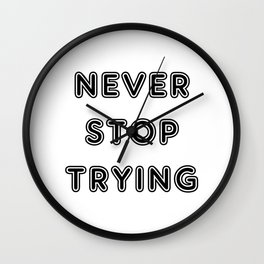never stop trying Wall Clock