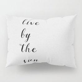Live By The Sun Pillow Sham