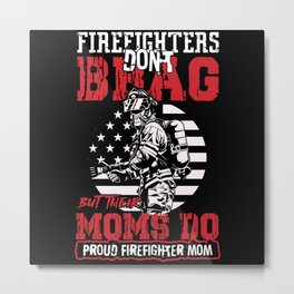 Firefighters don't Metal Print