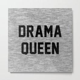 Drama Queen Metal Print