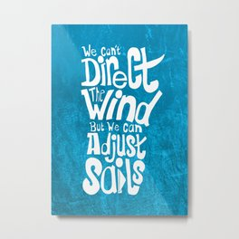 We can't direct the wind... Metal Print