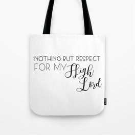 nothing but respect for my high lord Tote Bag