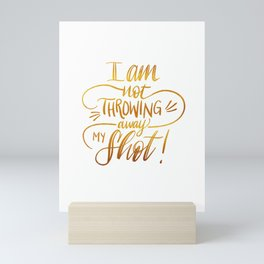 I am not throwing away my shot Mini Art Print
