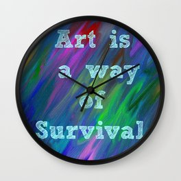 Art is a Way of Survival Wall Clock