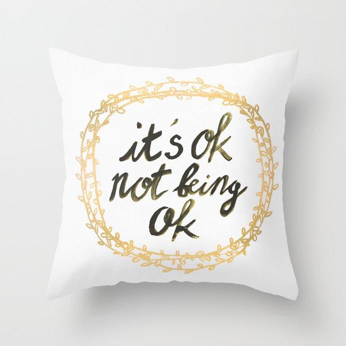 It's ok not being ok Throw Pillow