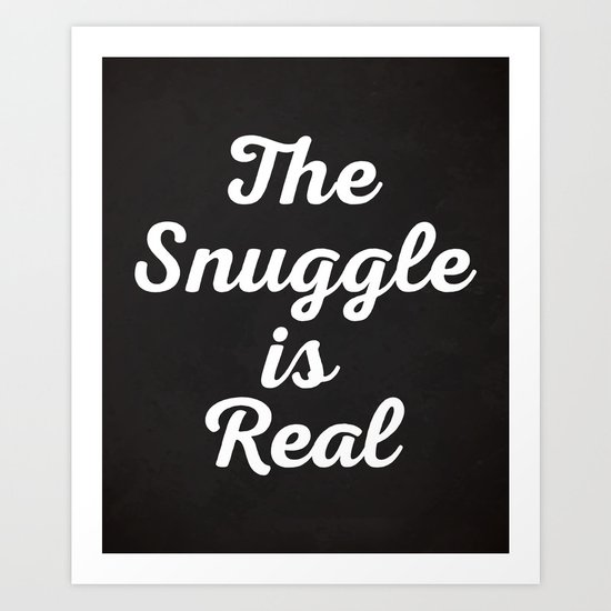 Snuggle Is Real Funny Quote Art Print