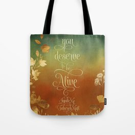 You deserve to be alive. Ignite Me Tote Bag