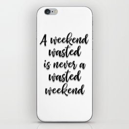 WASTED WEEKEND iPhone Skin