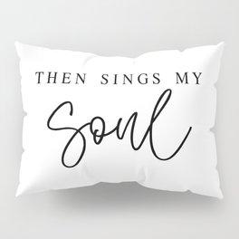 THEN SINGS MY SOUL by Dear Lily Mae Pillow Sham