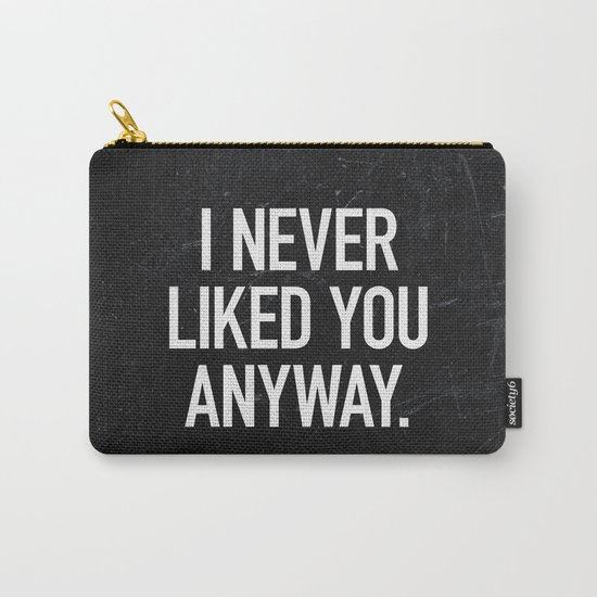 I Never Liked You Anyway Carry-All Pouch