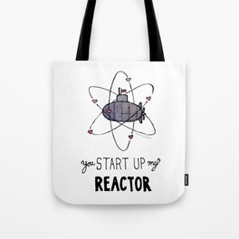 You Start Up My Reactor Tote Bag