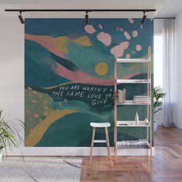 """""""You Are Worthy Of The Same Love You Give."""" Wall Mural"""