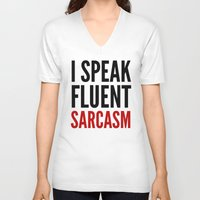 sarcasm V-neck T-shirts featuring I SPEAK FLUENT SARCASM by CreativeAngel