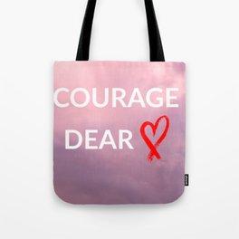 Courage dear heart Tote Bag