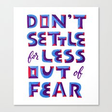 Don't settle out of fear Canvas Print