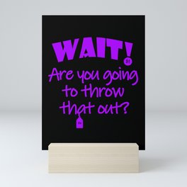 Wait - Are you going to throw that out? Mini Art Print
