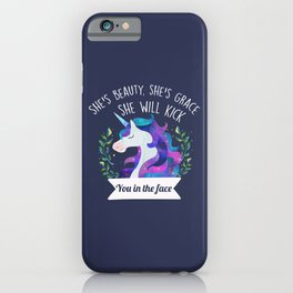 She's Beauty, She's Grace, She Will Kick You In The Face iPhone Case