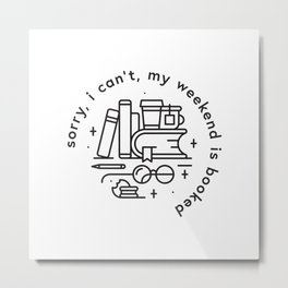 Sorry, I can't, my weekend is booked Metal Print