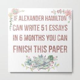 If Alexander Hamilton Can Write 51 Essays (Faux Rose Glitter Update) Metal Print