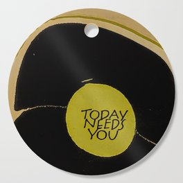 Today Needs You Cutting Board