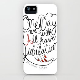 One Day We Will All Have Jubilation iPhone Case