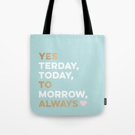 Yes to Always! Tote Bag