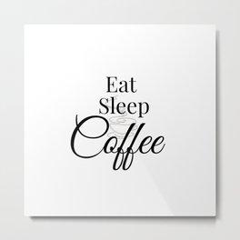 Eat, Sleep, Coffee Metal Print