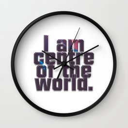 I am centre of the world. Wall Clock