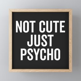 Not Cute Just Psycho Funny Quote Framed Mini Art Print