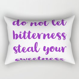 do not let bitterness steal your sweetness Rectangular Pillow