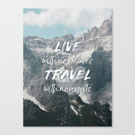 LIVE with no excuses TRAVEL with no regrets Canvas Print