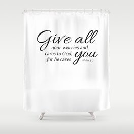 1 Peter 5-7 Give all your worries and cares to God, for he cares about you. Shower Curtain