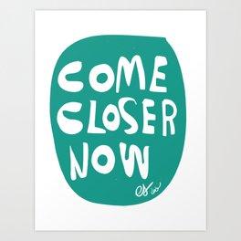 Come Closer Now Minimal Typographic Art Emmanuel Signorino© Art Print